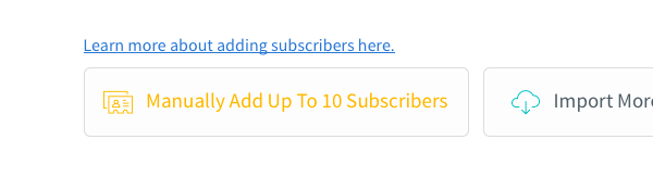 Manually Add Up To 10 Subscribers button