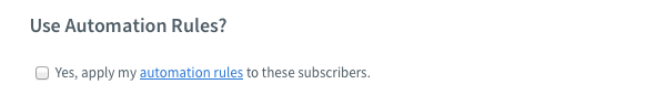 You can choose to apply any automation rules that you have setup to the list of unsubscribes by checking the box under Use Automation Rules?
