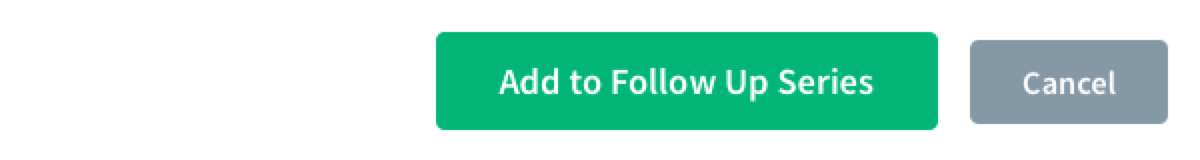 green Add to Follow Up Series button and gray Cancel button